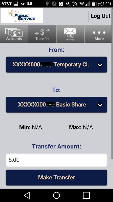 Making a Transfer 1. At the top of the app, select the Transfer button. 2. Select which account you want to transfer from and to. Input the transfer amount. 3. Click Make Transfer.