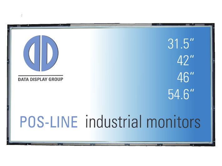 Data Display Group POS-Line monitor 46.0 inch - July 2016 Page 2 Displays in the POS-Line large series are available in screen diagonal sizes 31.5,