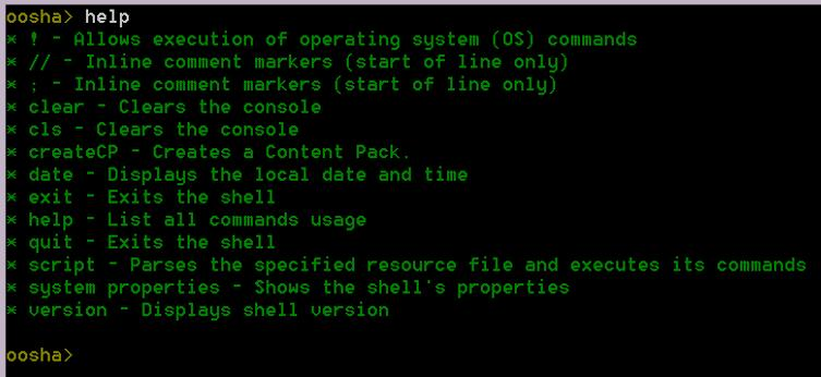 OO Shell fr Authring (OOSHA) User Guide Running HPE OO Authring Cmmands frm the Cmmand Line exit, quit - exits OOSHA cls, clear - clears the cnsle system prperties - displays the OOSHA system