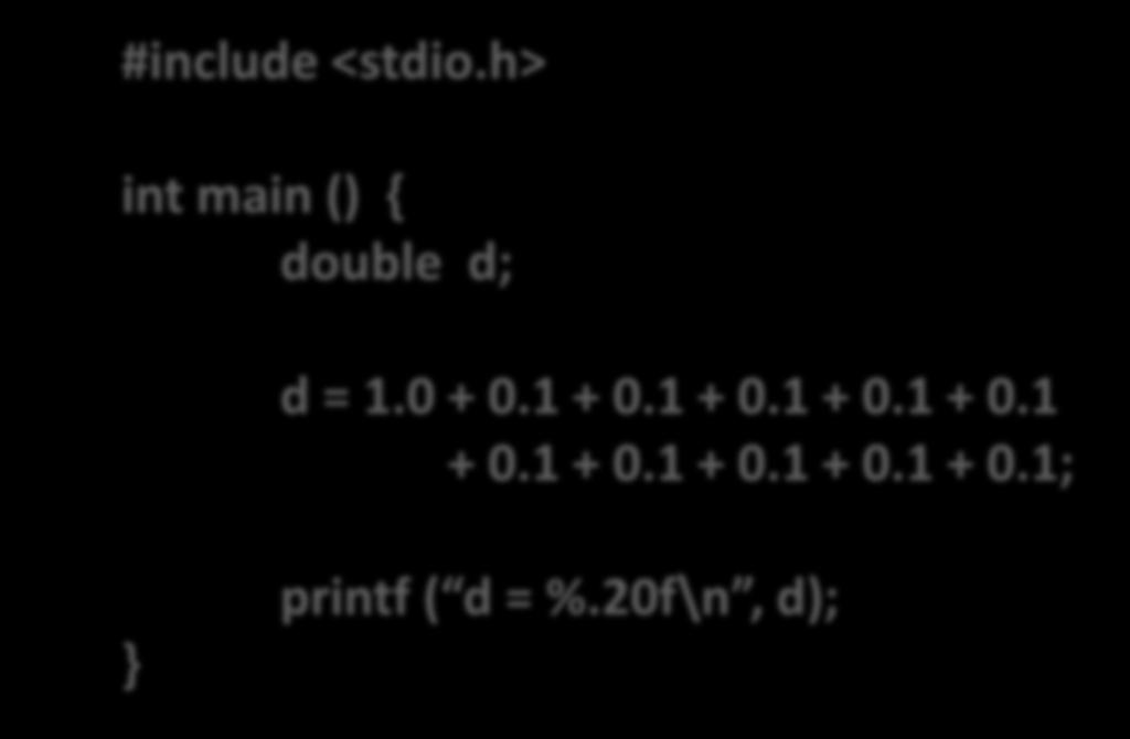 Floating Point in C (3) Example 2: #include <stdio.h> int main () { double d; d = 1.