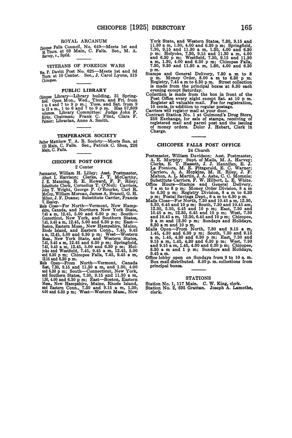 CHICOPEE [1925] DIRECTORY 165 ROYAL ARCANUM Chicopee Council, No. 649-Meets 1st and 3d Thurs. at 69 Main, C.. Sec., M. A. Harvey, r., Spfd. VETERANS OF FOREIGN WARS Wm. F. Davitt Post No.