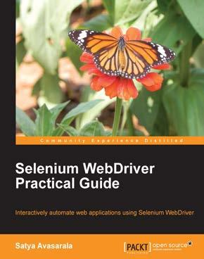 Selenium WebDriver Practical Guide ISBN: 978-1-78216-885-0 Paperback: 264 pages Interactively automate web applications using Selenium WebDriver 1. Covers basic to advanced concepts of WebDriver. 2. Learn how to design a more eective automation framework.