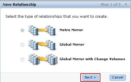 2. Select Metro Mirror as the relationship type (as shown in Figure 40) and click Next. Figure 40: Metro Mirror relationship 3.