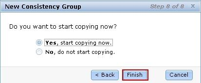 Select Yes, start copying now and click Finish to complete the consistency group configuration, as shown in Figure