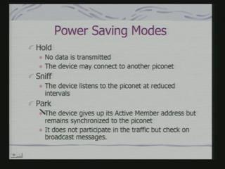 (Refer Slide Time: 26:57) There also power saving modes, because power is an important aspect of these modes. So, these are Hold, Sniff and Park.