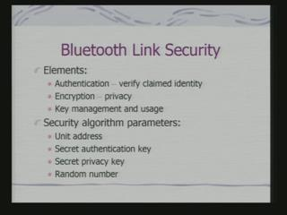 (Refer Slide Time: 31:00) So, the elements of these security I am discussing in the context of Bluetooth, but this is valid for various other wireless protocols as well.