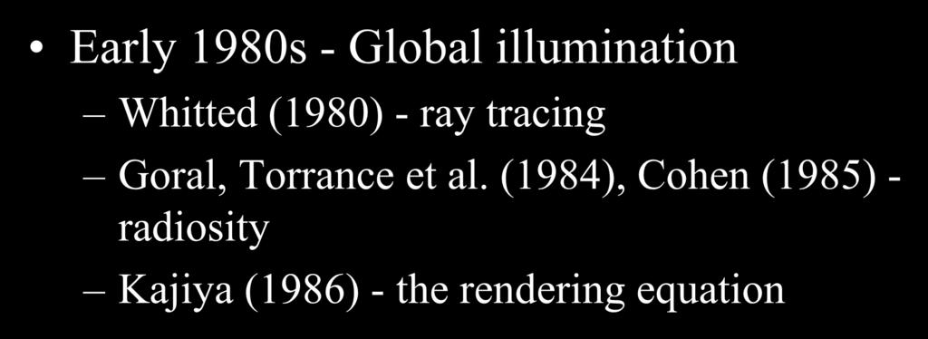 Early 1980s - Global illumination Whitted (1980) - ray tracing Goral, Torrance