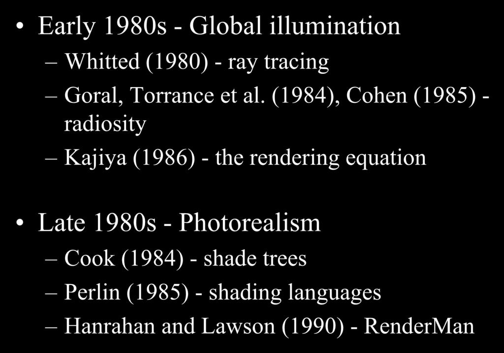 Early 1980s - Global illumination Whitted (1980) - ray tracing Goral, Torrance et al.