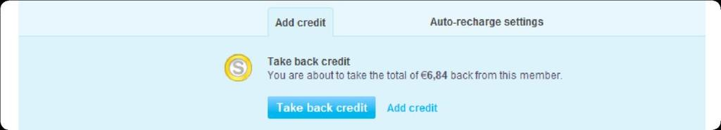 A message is displayed, asking you to confirm that you want to take back the credit. Click Take back credit. The Skype Credit is refunded back to the Skype Manager's credit balance. 6.