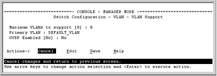 You see the following screen: Figure 9: The default VLAN support screen 2. Press E (for Edit) and then do one or more of the following: To change the maximum number of VLANs, enter the new number.