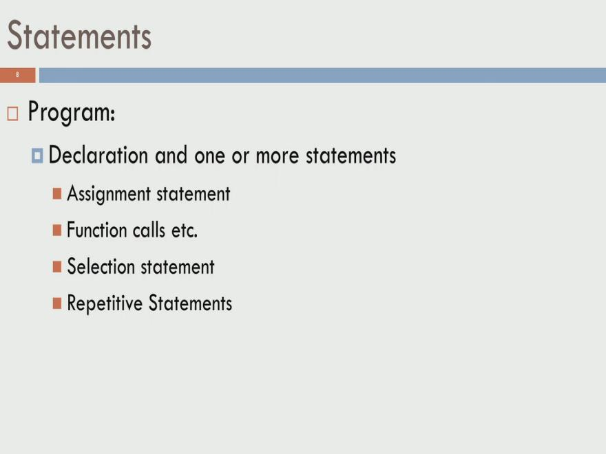 (Refer Slide Time: 10:39) Let us move on to statements, so we know that a program is usually a declaration followed by one or more statements.