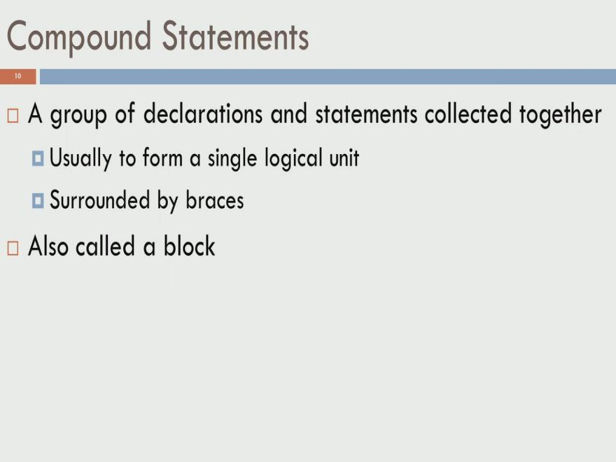 (Refer Slide Time: 12:38) So, the other category is what is called compound statements, a compound statement is a group of declarations and statements collected together.