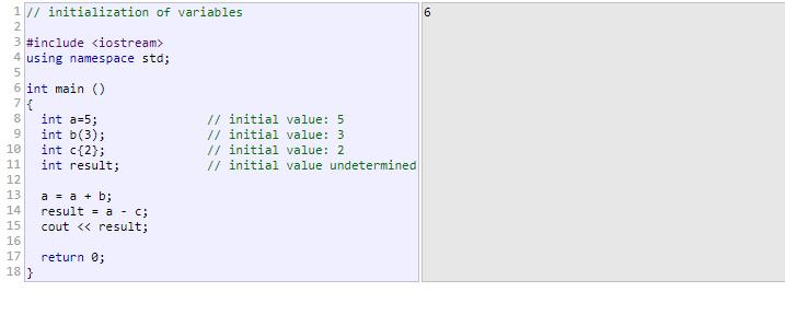 type identifier {initial_value}; For example: int x {0}; All three ways of initializing variables are valid and equivalent in C++.