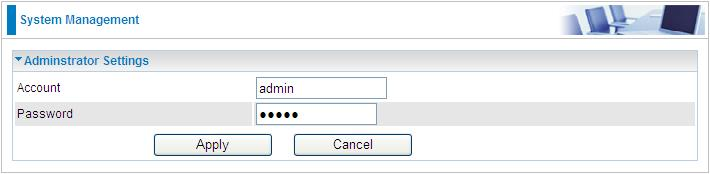 Administration System Management Administrator Settings Account: You are allowed to set your own account name.