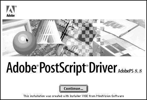Installation-Macintosh (continued) Note: If AdobePS doesn t open, simply double-click AdobePS Installer in