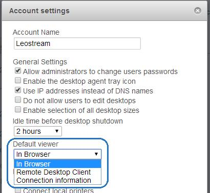 Leostream Cloud Desktops The default viewer is the In Browser view, and is specified in your Account settings form.