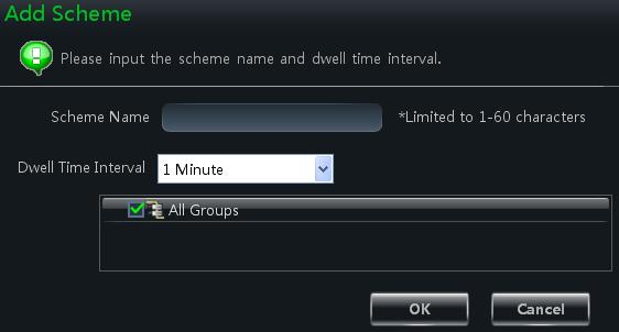 You should set the scheme name, the dwell time interval and the group. Click OK button to save the settings. The added scheme will be displayed in the scheme list. 4.2.