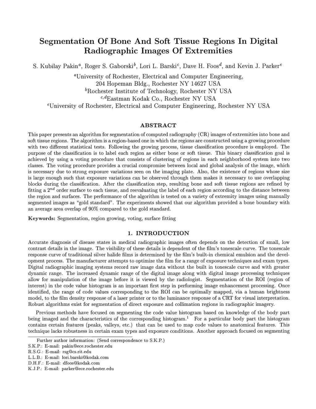 Segmentation Of Bone And Soft Tissue Regions In Digital Radiographic Images Of Extremities S. Kubilay Pakina, Roger S. Gaborskib, Lori L. Barskic, Dave H. Foosd, and Kevin J.