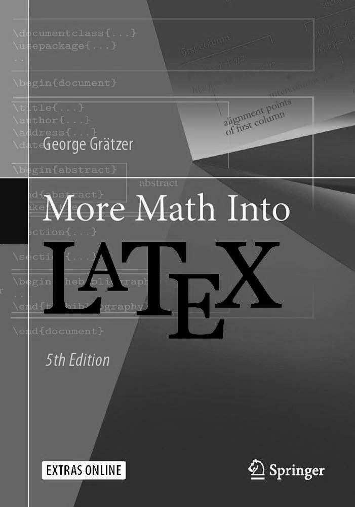 TUGboat, Volume 38 (2017), No. 1 89 Book review: More Math Into L A TEX, 5th edition by George Grätzer Jim Hefferon George Grätzer, More Math Into L A TEX, 5th edition. Springer. 609 pp.