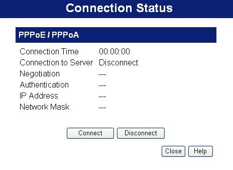 "Operation and Status Connection Status - PPPoE & PPPoA If using PPPoE (PPP over Ethernet) or PPPoA (PPP over ATM), a screen like the following example will be displayed when the ""Connection Details"""