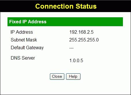 "Wireless Router User Guide Connection Details - Fixed IP Address If your access method is ""Direct"" (no login), with a fixed IP address, a screen like the following example will be displayed when the"